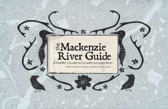 The Mackenzie River Guide - A Paddler's Guide to Canada's Longest River - by Michelle N. Swallow