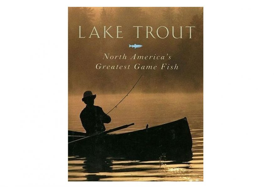 Lake Trout – North America's Greatest Game Fish - by Ross H. Shickler & Edward M. Eveland
